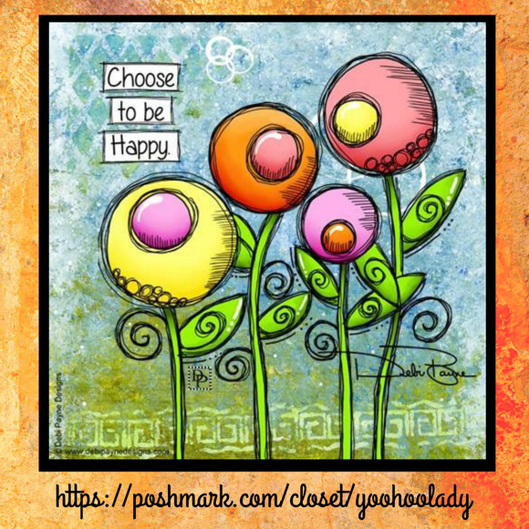 """Other - Debi Payne Designs """"Choose to be Happy"""""""